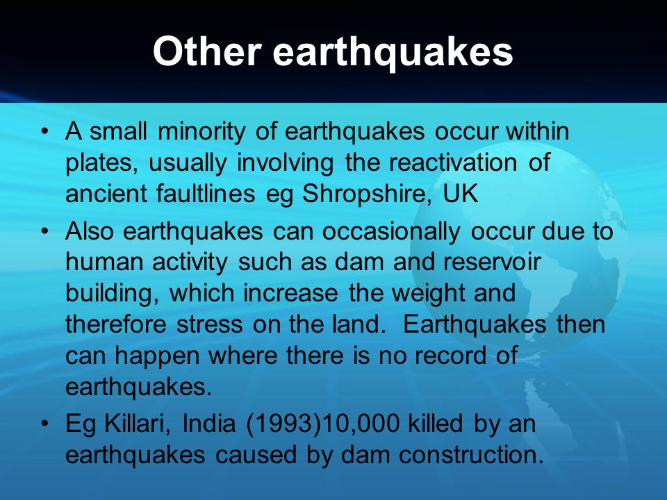 Other earthquakes A small minority of earthquakes occur within plates, usually involving the reactivation of ancient faultlines eg Shropshire, UK.