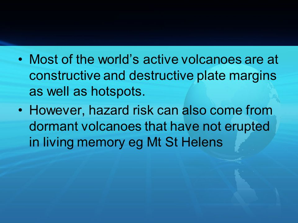Most of the world's active volcanoes are at constructive and destructive plate margins as well as hotspots.
