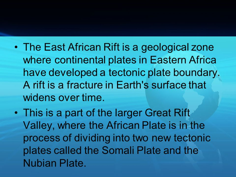 The East African Rift is a geological zone where continental plates in Eastern Africa have developed a tectonic plate boundary. A rift is a fracture in Earth s surface that widens over time.