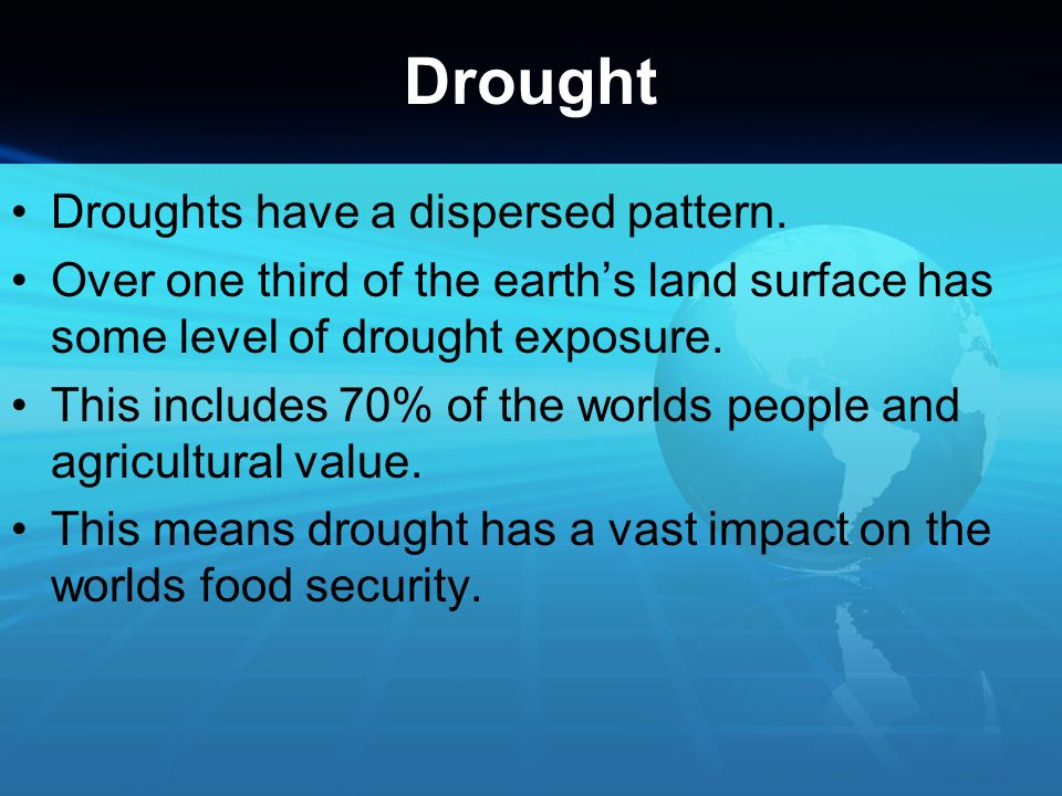 Drought Droughts have a dispersed pattern.