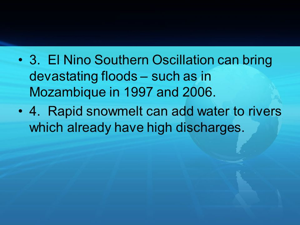3. El Nino Southern Oscillation can bring devastating floods – such as in Mozambique in 1997 and 2006.