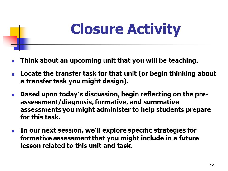 Closure Activity Think about an upcoming unit that you will be teaching.