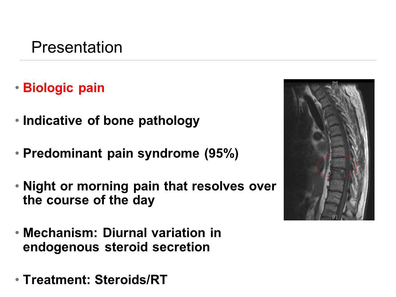 Presentation Biologic pain Indicative of bone pathology