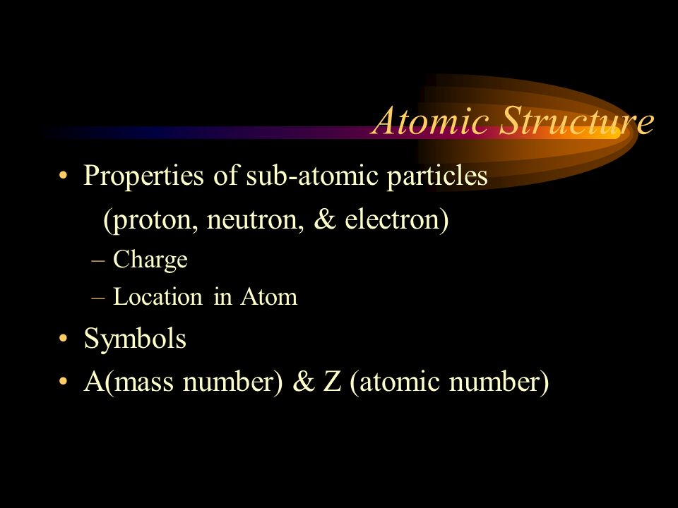 Atomic Structure Properties of sub-atomic particles
