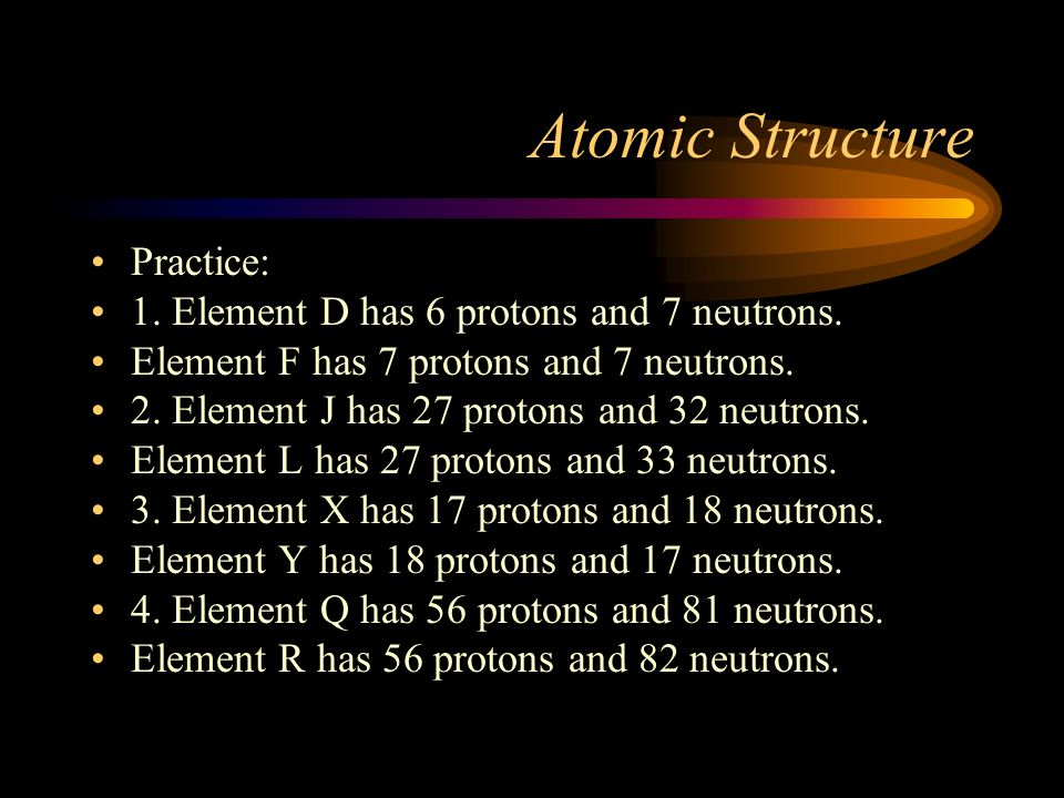 Atomic Structure Practice: 1. Element D has 6 protons and 7 neutrons.