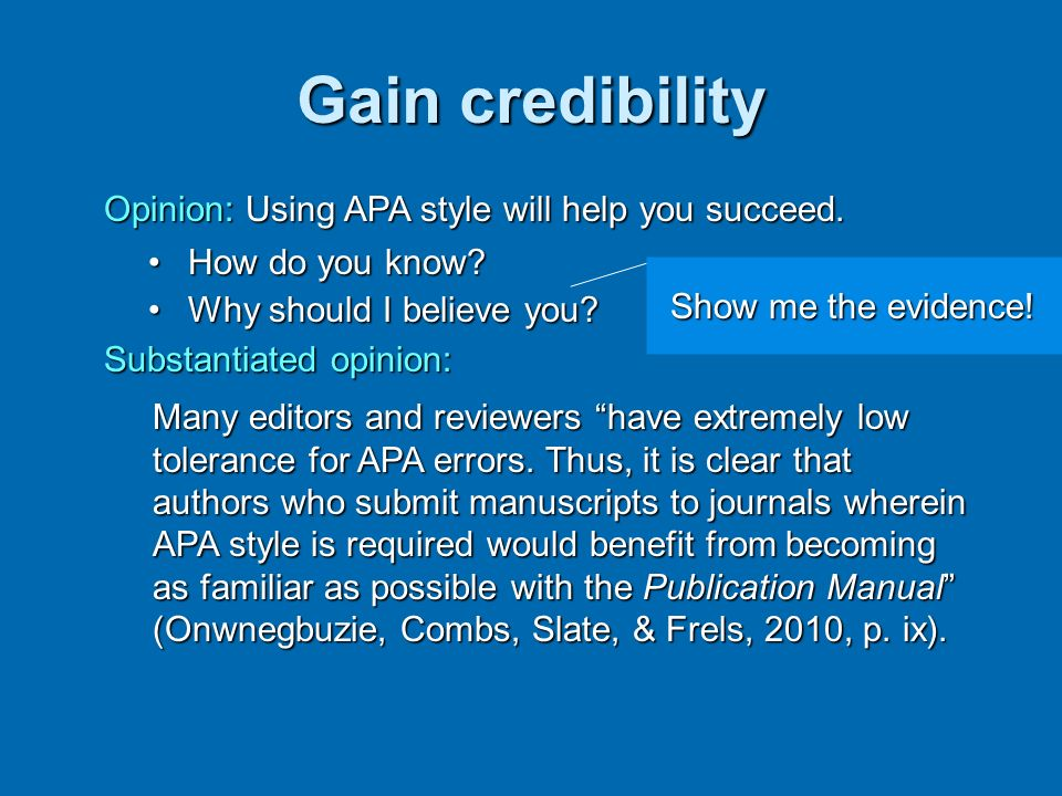 Gain credibility Opinion: Using APA style will help you succeed.