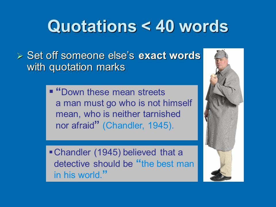 Quotations < 40 words Set off someone else's exact words with quotation marks.