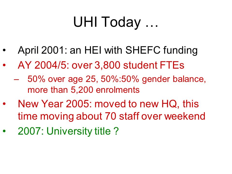 UHI Today … April 2001: an HEI with SHEFC funding