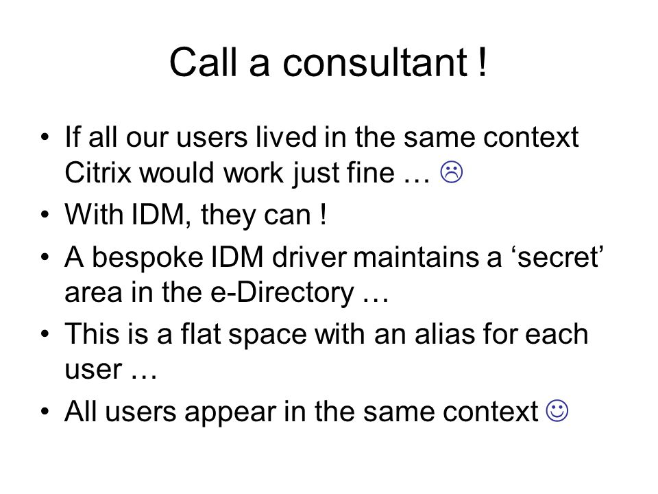 IDM @ UHI 25/03/2017. Call a consultant ! If all our users lived in the same context Citrix would work just fine … 