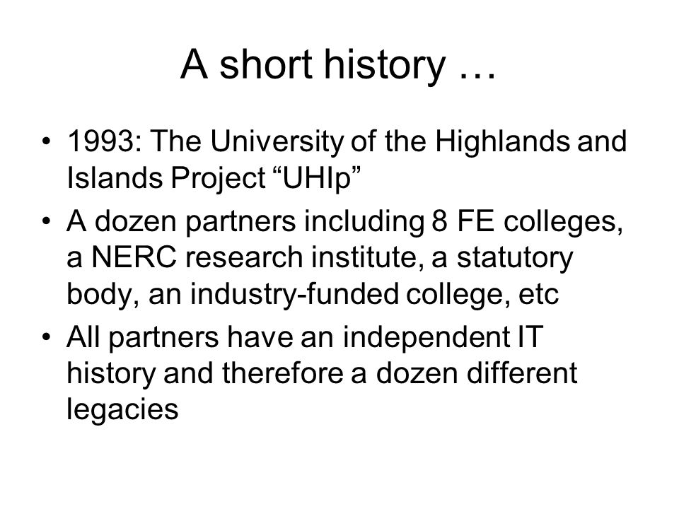 UHI 25/03/2017. A short history … 1993: The University of the Highlands and Islands Project UHIp