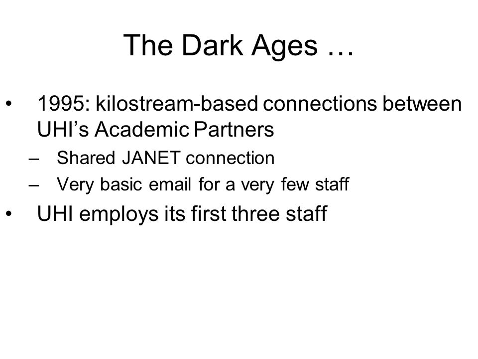 IDM @ UHI 25/03/2017. The Dark Ages … 1995: kilostream-based connections between UHI's Academic Partners.