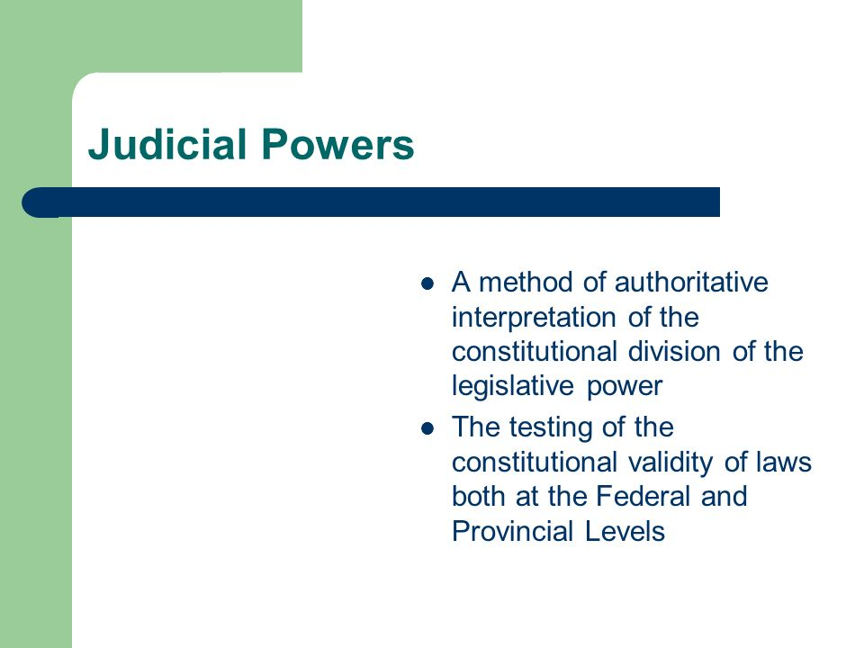 Judicial Powers A method of authoritative interpretation of the constitutional division of the legislative power.