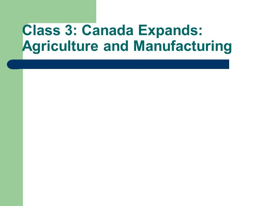 Class 3: Canada Expands: Agriculture and Manufacturing