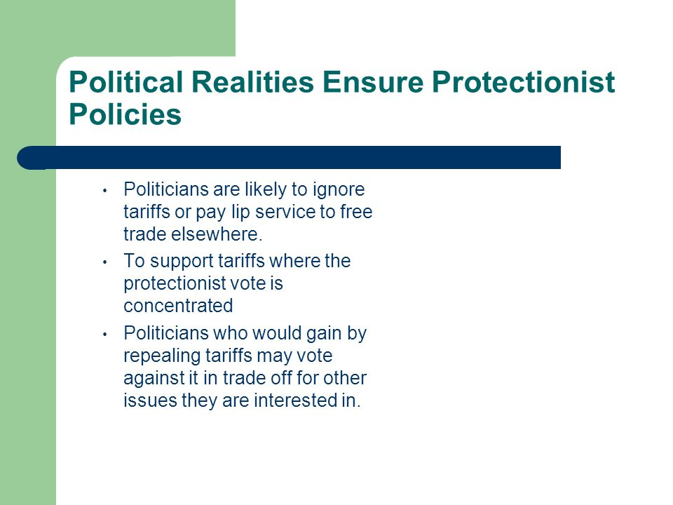 Political Realities Ensure Protectionist Policies