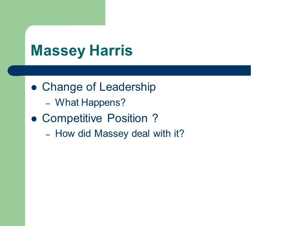Massey Harris Change of Leadership Competitive Position