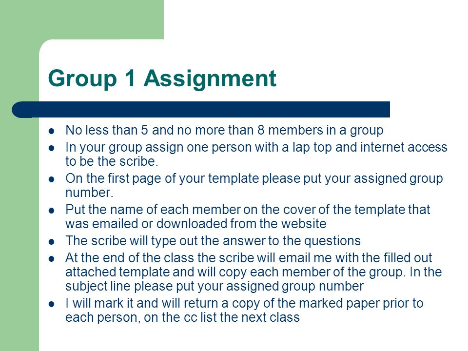 Group 1 Assignment No less than 5 and no more than 8 members in a group.