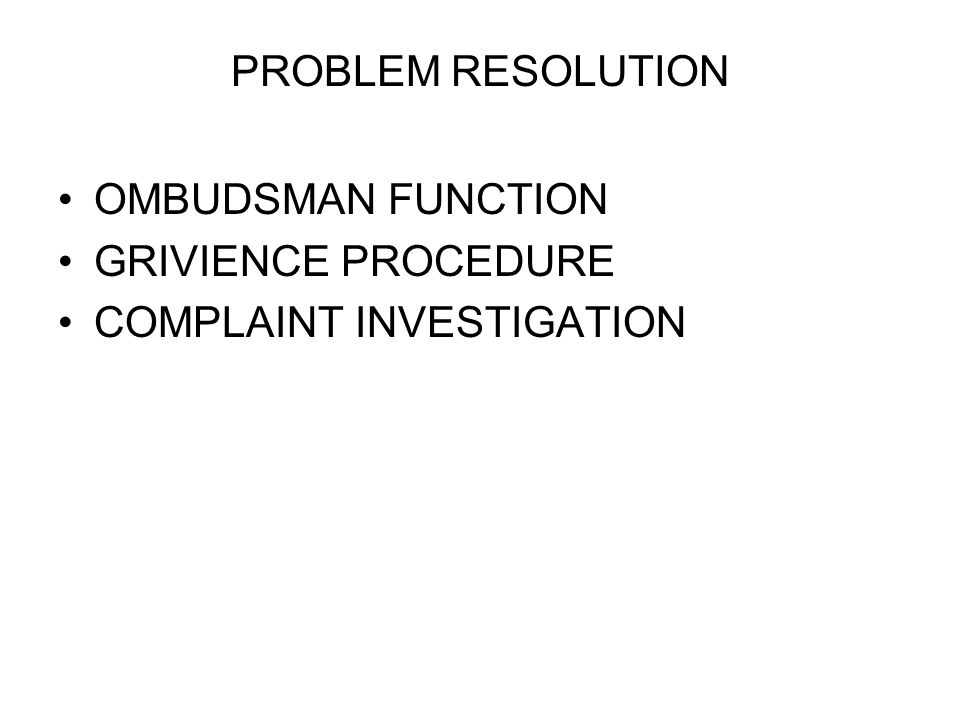 PROBLEM RESOLUTION OMBUDSMAN FUNCTION GRIVIENCE PROCEDURE COMPLAINT INVESTIGATION
