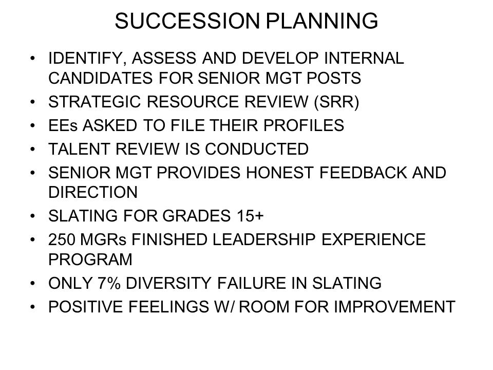 SUCCESSION PLANNING IDENTIFY, ASSESS AND DEVELOP INTERNAL CANDIDATES FOR SENIOR MGT POSTS. STRATEGIC RESOURCE REVIEW (SRR)