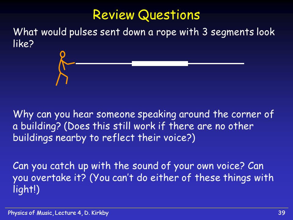 Review Questions What would pulses sent down a rope with 3 segments look like