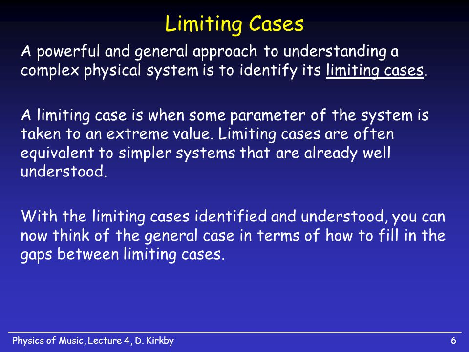 Limiting Cases A powerful and general approach to understanding a complex physical system is to identify its limiting cases.