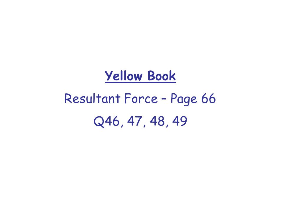 Yellow Book Resultant Force – Page 66 Q46, 47, 48, 49