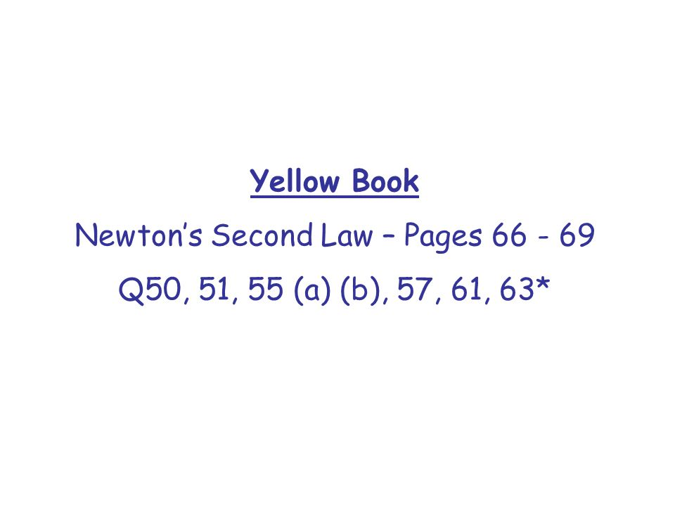 Newton's Second Law – Pages 66 - 69
