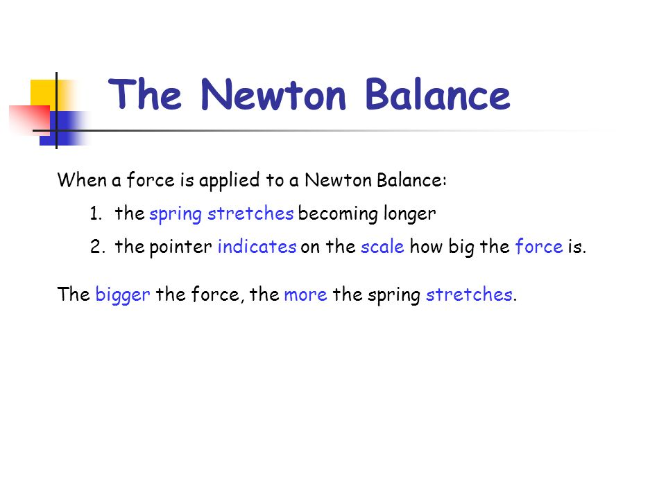 The Newton Balance When a force is applied to a Newton Balance: