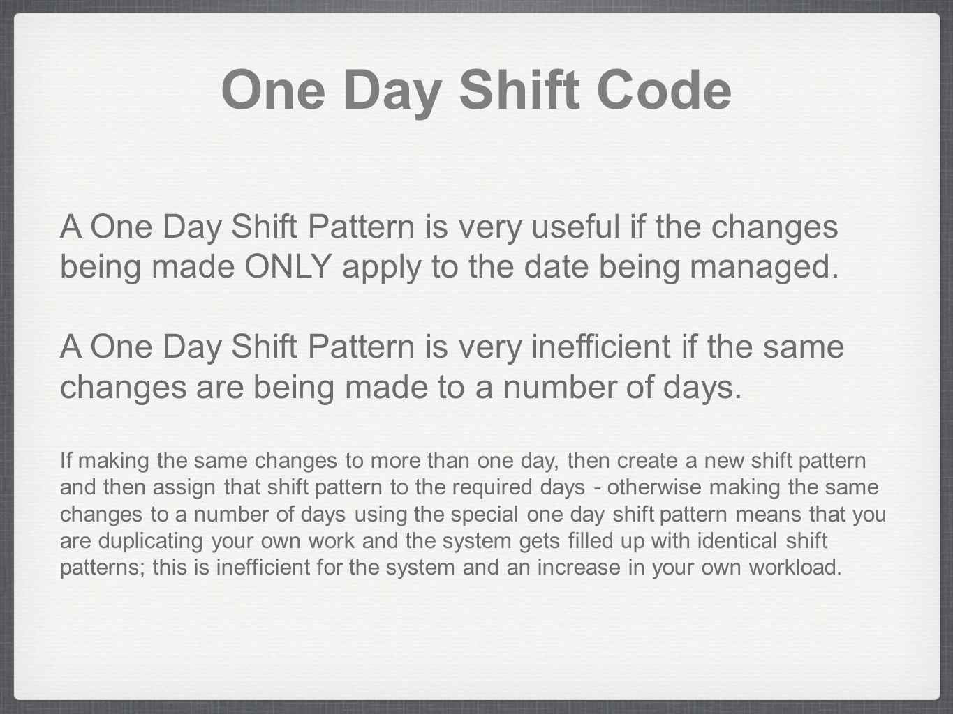 One Day Shift Code A One Day Shift Pattern is very useful if the changes being made ONLY apply to the date being managed.