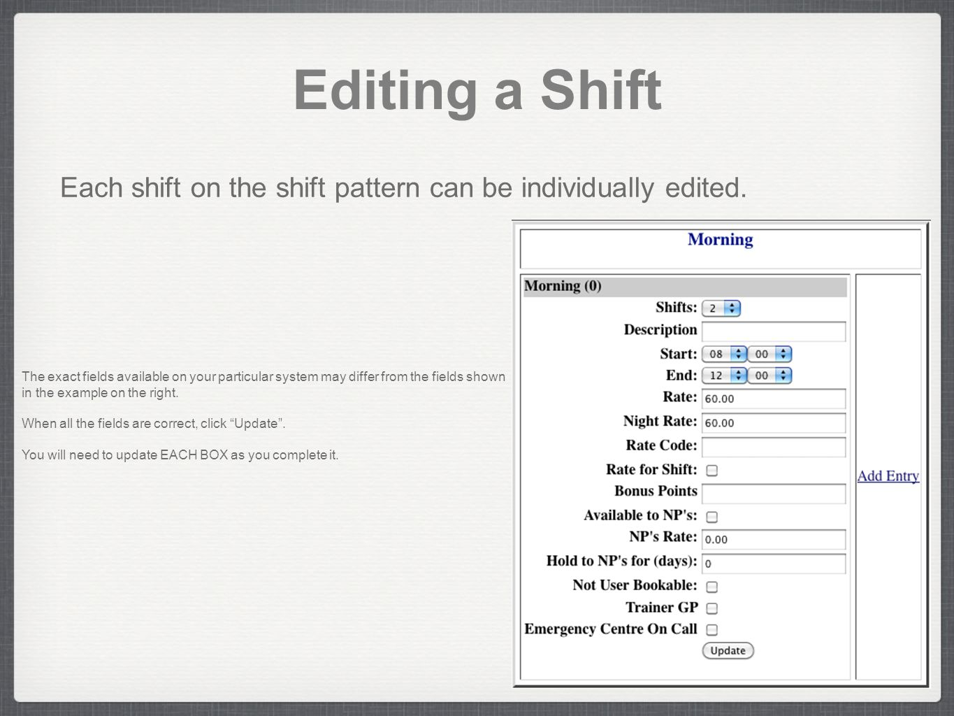 Editing a Shift Each shift on the shift pattern can be individually edited.