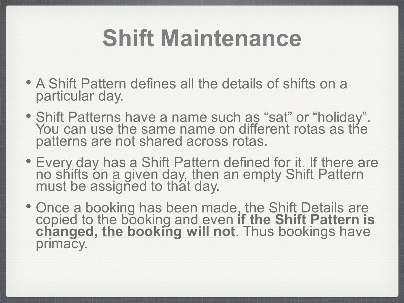 Shift Maintenance A Shift Pattern defines all the details of shifts on a particular day.