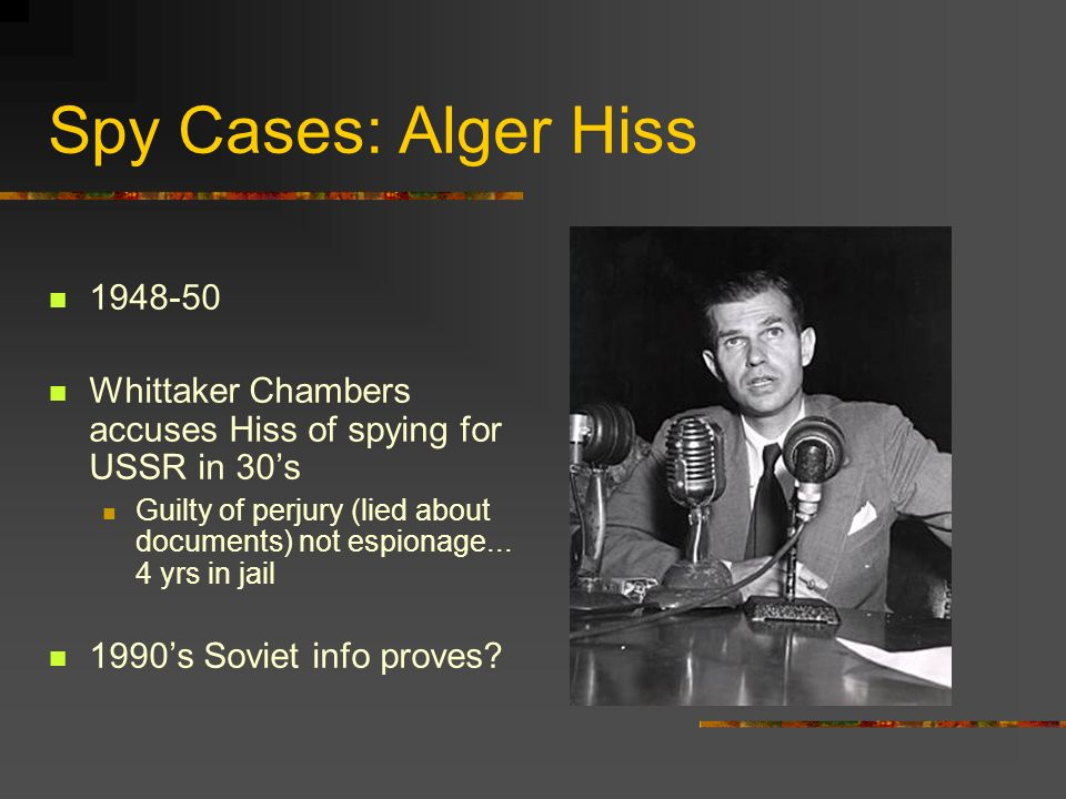 Spy Cases: Alger Hiss 1948-50. Whittaker Chambers accuses Hiss of spying for USSR in 30's.