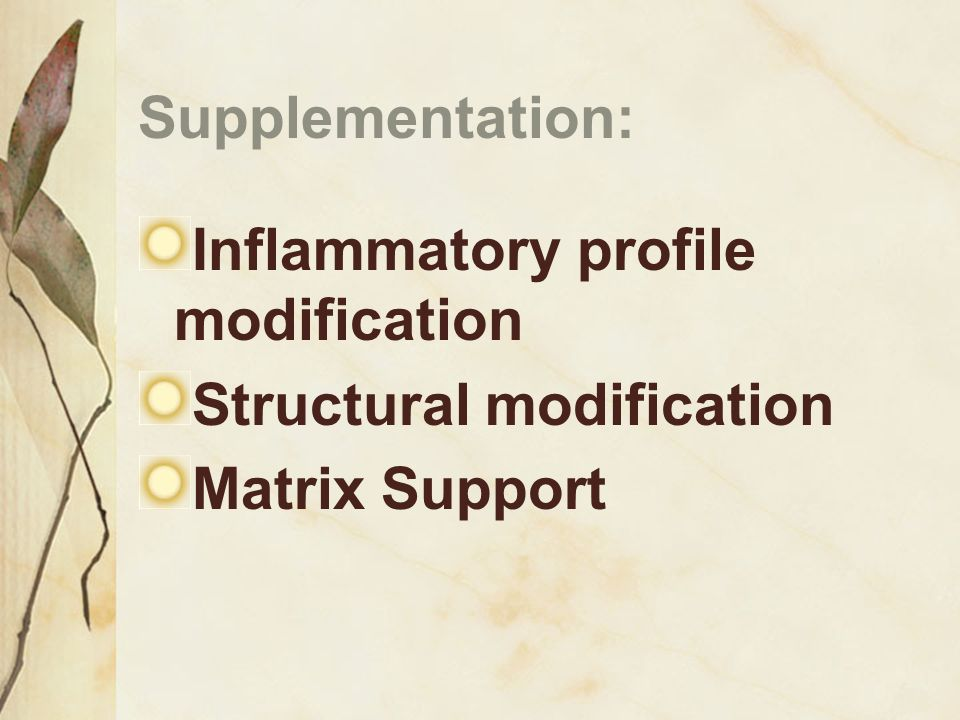 Supplementation: Inflammatory profile modification Structural modification Matrix Support