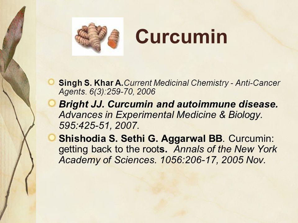 Curcumin Singh S. Khar A.Current Medicinal Chemistry - Anti-Cancer Agents. 6(3):259-70, 2006.