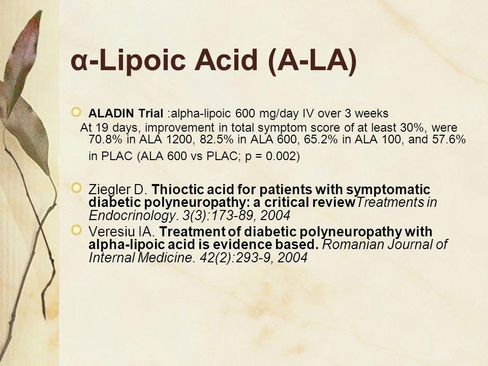 α-Lipoic Acid (A-LA) ALADIN Trial :alpha-lipoic 600 mg/day IV over 3 weeks.