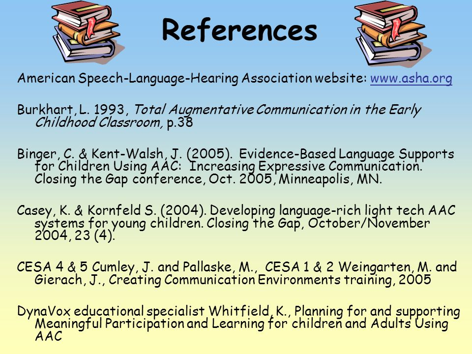 ReferencesAmerican Speech-Language-Hearing Association website: www.asha.org.