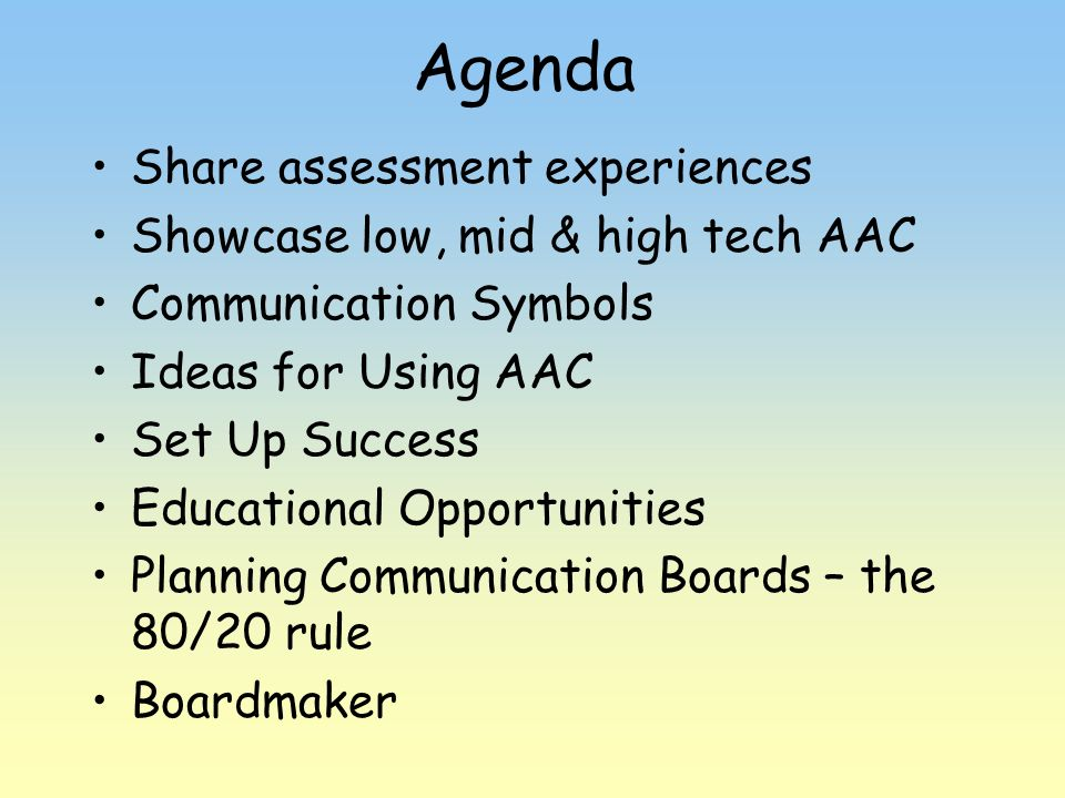 Agenda Share assessment experiences Showcase low, mid & high tech AAC