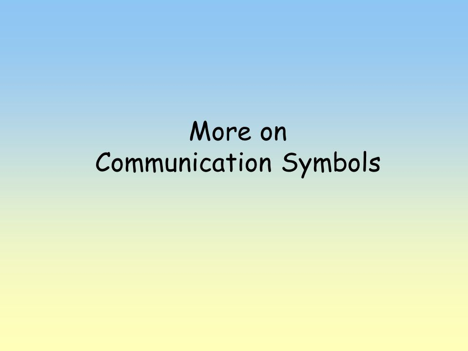 More on Communication Symbols