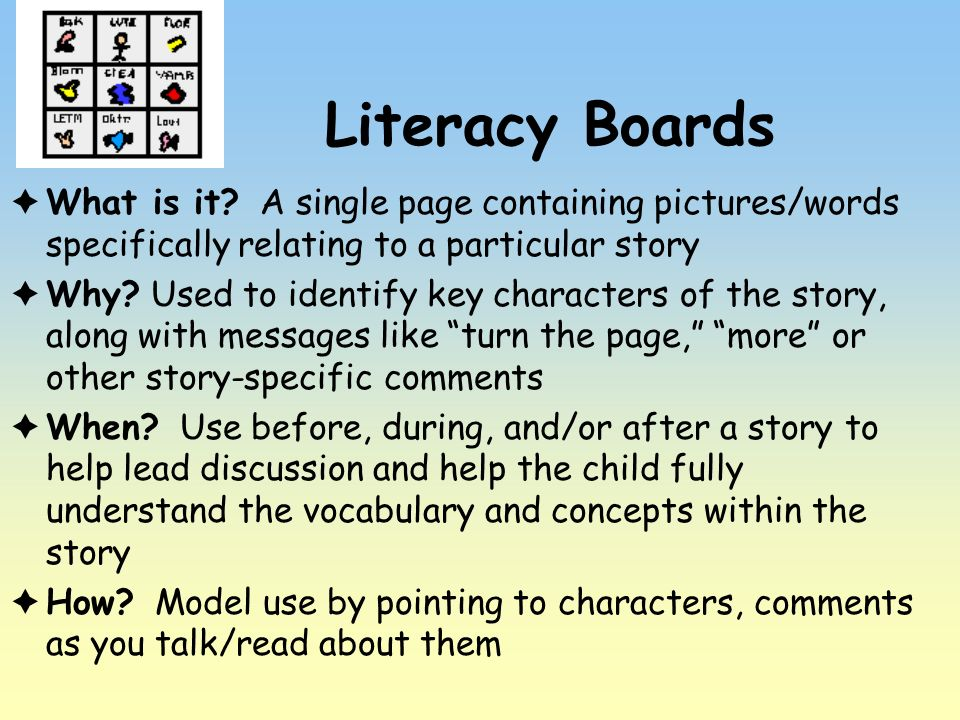Literacy Boards What is it A single page containing pictures/words specifically relating to a particular story.