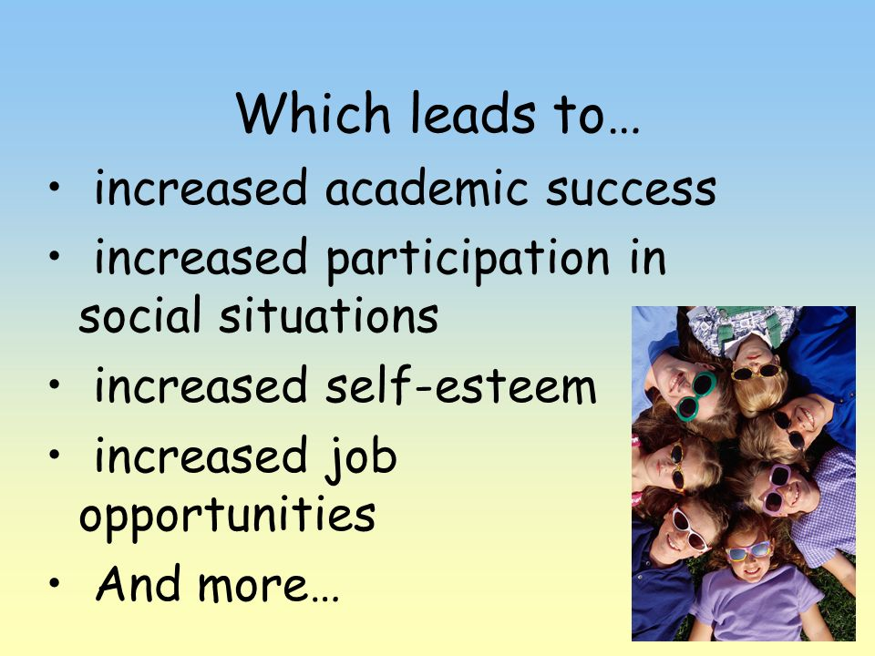 Which leads to… increased academic success