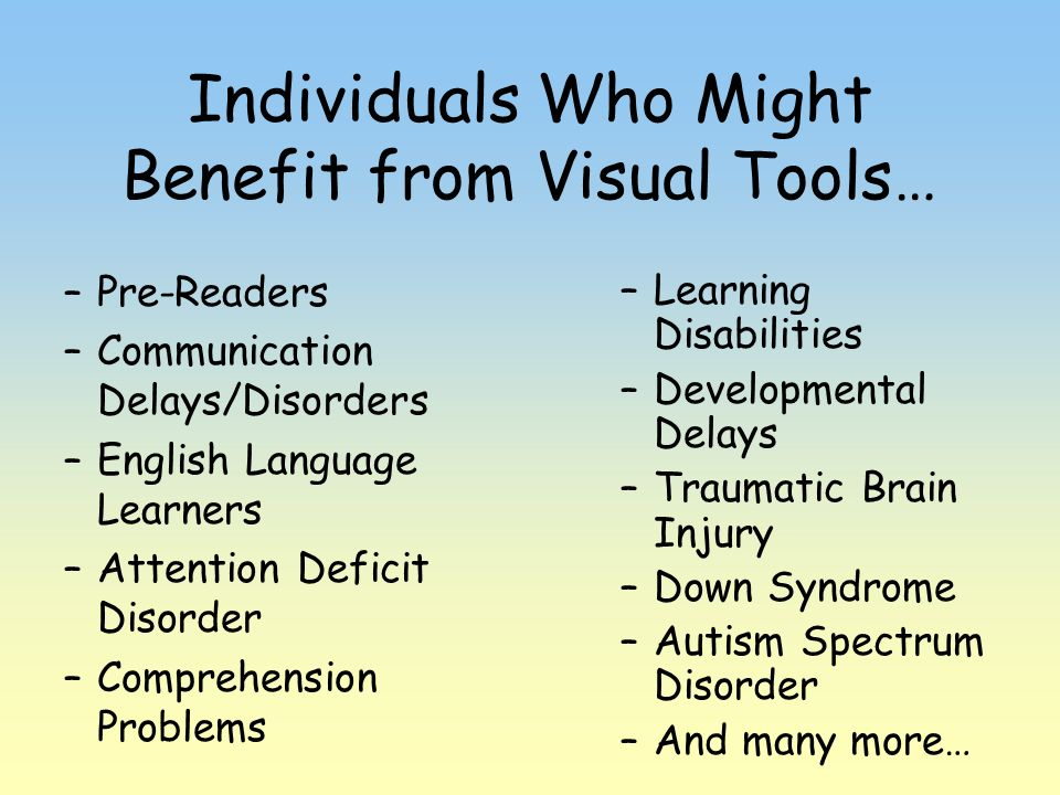 Individuals Who Might Benefit from Visual Tools…