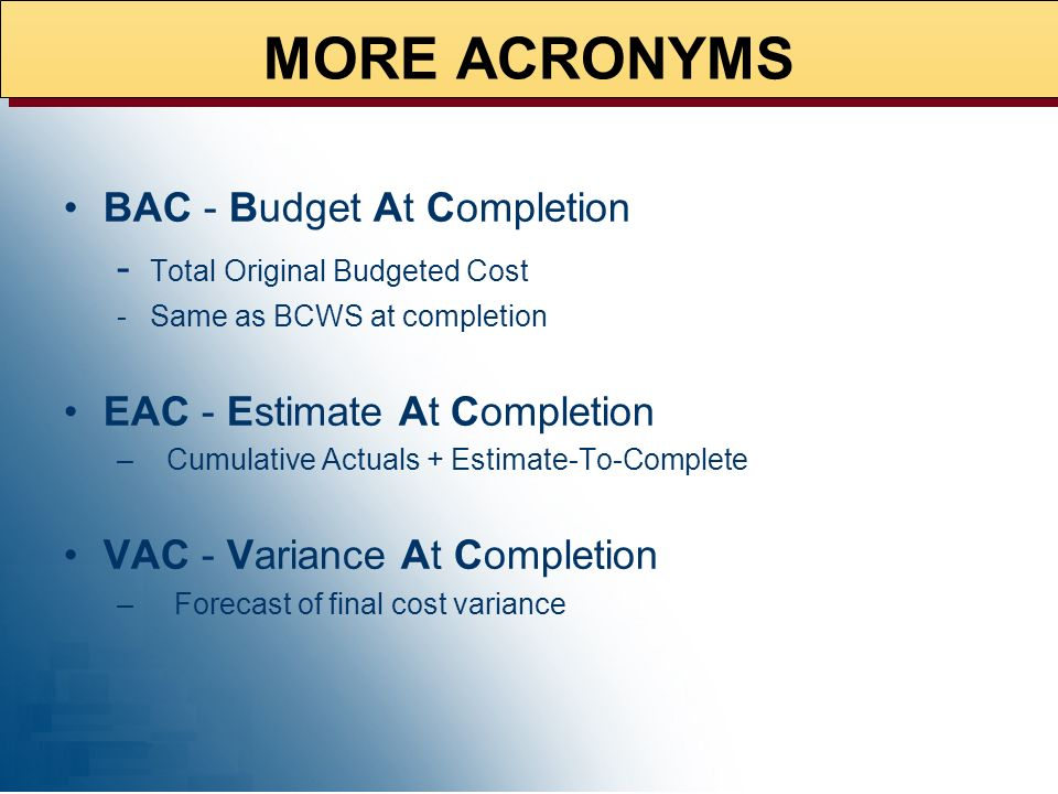 MORE ACRONYMS BAC - Budget At Completion