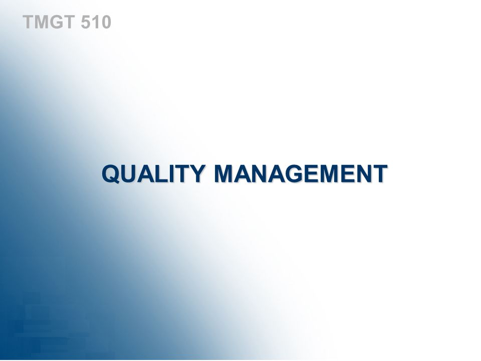 TMGT 510 QUALITY MANAGEMENT