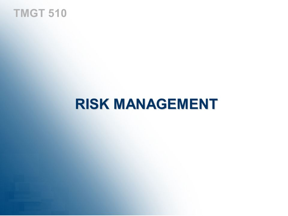 TMGT 510 RISK MANAGEMENT