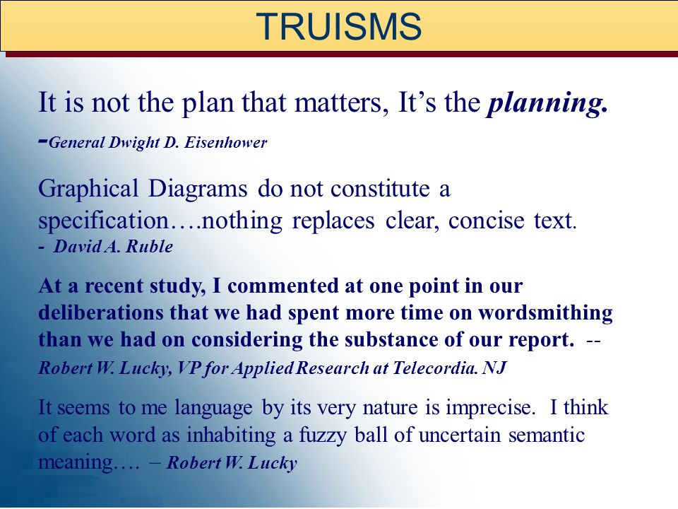 TRUISMS It is not the plan that matters, It's the planning. -General Dwight D. Eisenhower.
