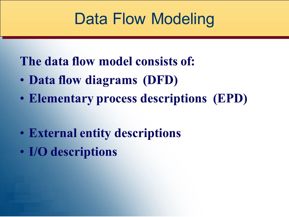 Data Flow Modeling The data flow model consists of: