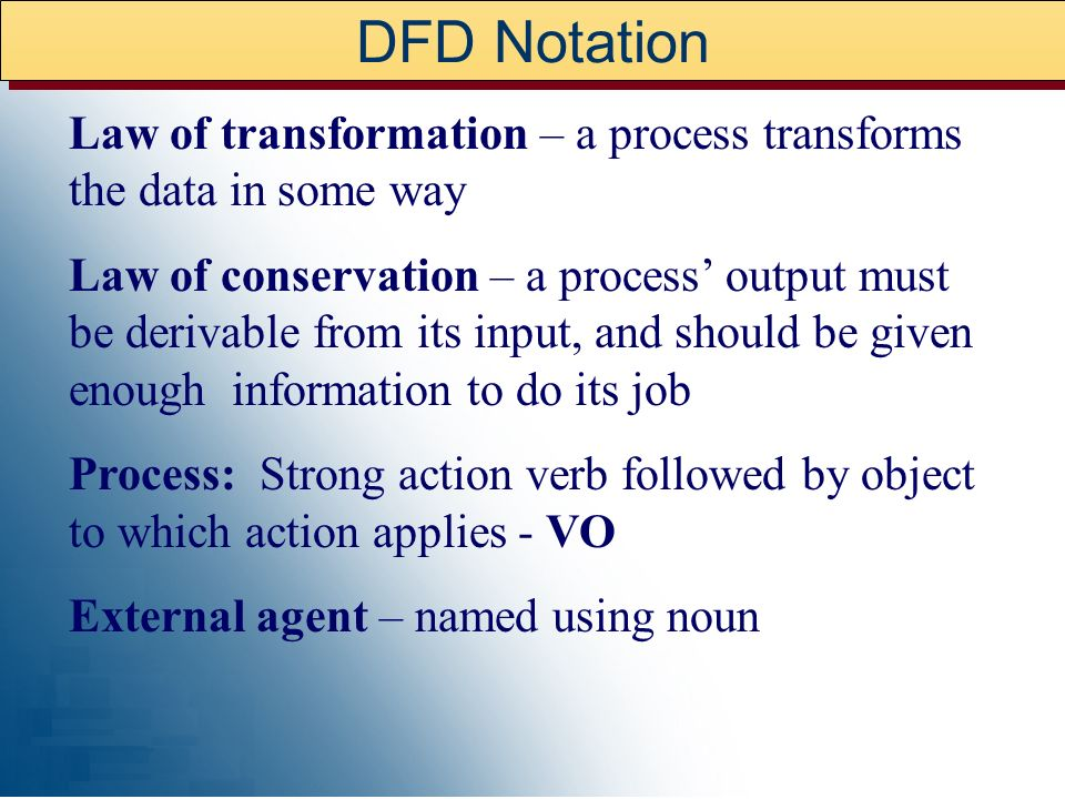 DFD Notation Law of transformation – a process transforms the data in some way.