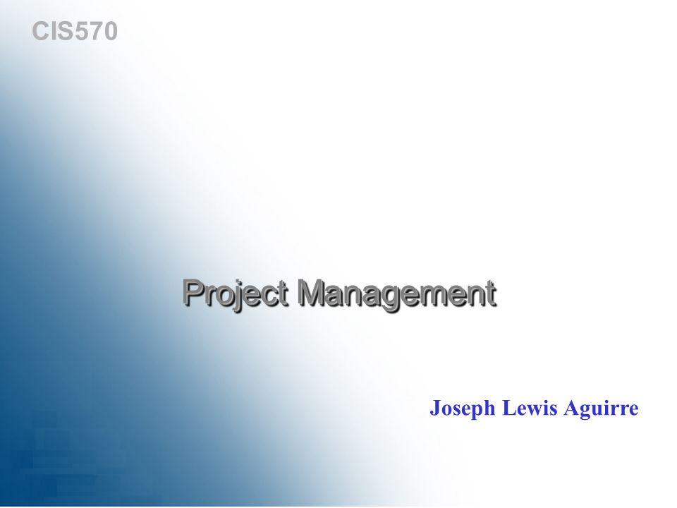 CIS570 Project Management Joseph Lewis Aguirre