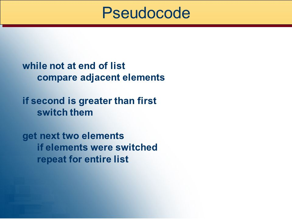 Pseudocode while not at end of list compare adjacent elements