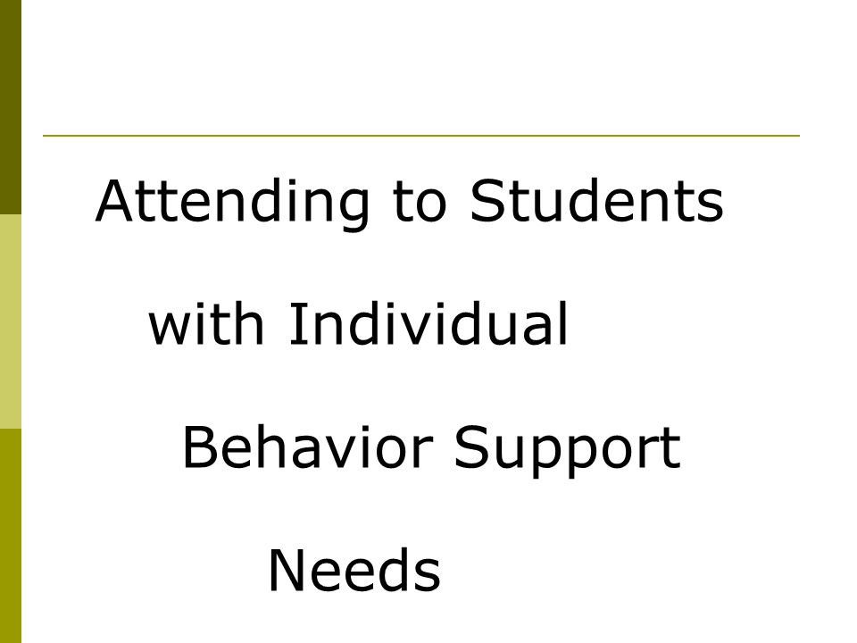 Attending to Students with Individual Behavior Support Needs