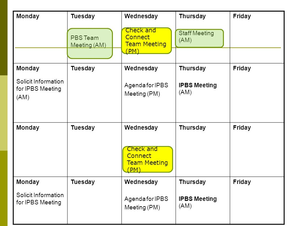 Monday Tuesday. PBS Team Meeting (AM) Wednesday. Check and Connect Team Meeting (PM) Thursday.